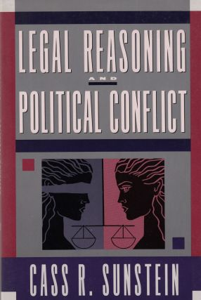 Legal Reasoning and Political Conflict. Cass R. Sunstein.