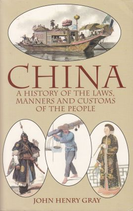 China: A History of the Laws, Manners and Customs of the People. John Henry Gray