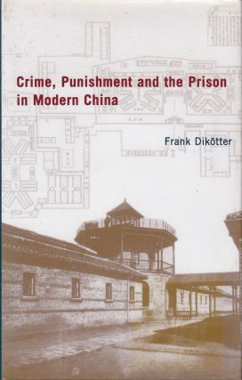Crime, Punishment and the Prison in Modern China. Frank Dikotter.