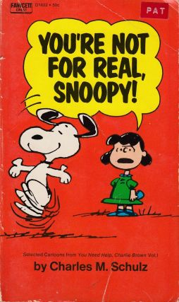 You're Not For Real, Snoopy! Charles M. Schulz