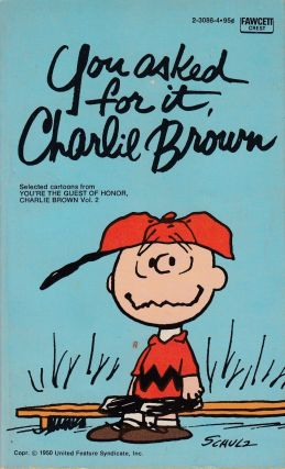 You Asked for it, Charlie Brown. Charles M. Schulz.