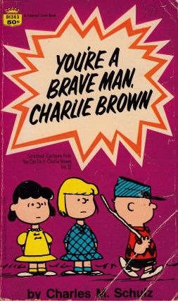 You're A Brave Man, Charlie Brown. Charles M. Schulz