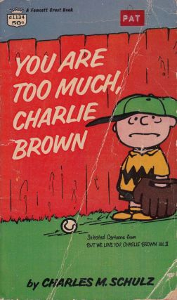 You Are Too Much, Charlie Brown. Charles M. Schulz