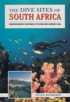 The Dive Sites of South Africa. Anton Koornhof