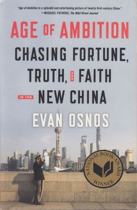 Age of Ambition: Chasing Fortune, Truth and Faith in the New China. Evan Osnons