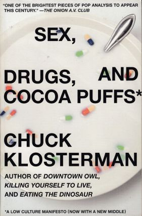 Sex, Drugs and Cocoa Puffs. Chuck Klosterman