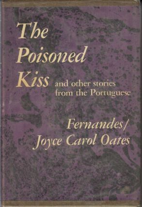 The Poisoned Kiss and Other Stories from the Portuguese. Fernandes Joyce Carol Oates
