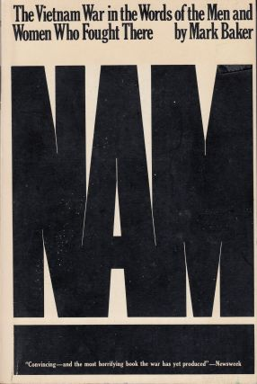 Nam: The Vietnam War in the Words of the Men and Women Who Fought There. Mark Baker