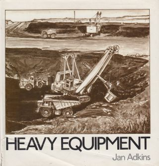 Heavy Equipment. Jan Adkins