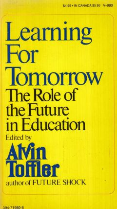 Learning for Tomorrow: The Role of the Future in Education. Alvin Toffler.