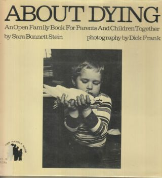 About Dying ; An Open Family Book for Parents and Children Together. The Center for Preventive Psychiatry Sara Bonnett Stein.