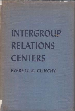 Intergroup Relations Centers. Everett R. Clinchy