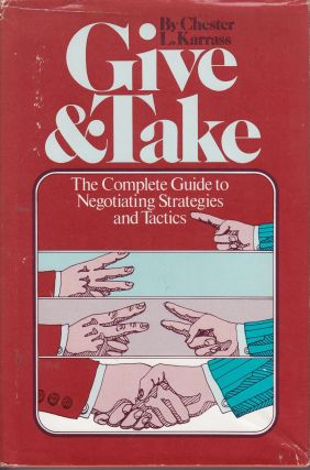 Give & Take: The Complete Guide to Negotiating Strategies and Tactics. Chester L. Karrass