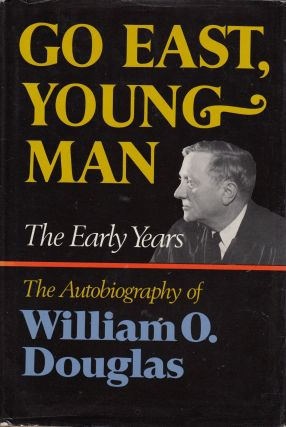Go East, Young Man: The Early Years. William O. Douglas