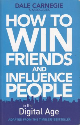 How to Win Friends and Influence People in the Digital Age. Dale Carnegie, Brent Cole Associates.