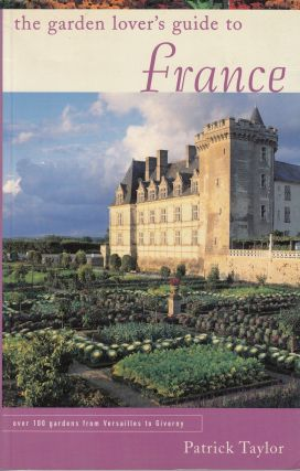 The Garden Lover's Guide to France. Patrick Taylor.