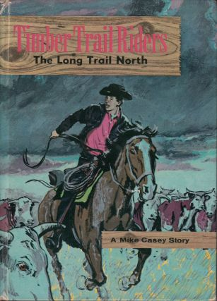 Timber Trail Riders: The Long Trail North (A Mike Casey Story). Michael Murray