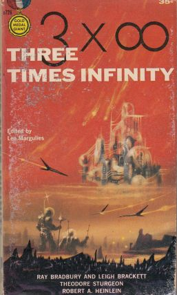 Three Times Infinity: An Original Gold Medal Collection of Novelettes. Ray Bradbury, Theodore Sturgeon Leigh Brackett, Leo Marguiles, Robert Heinlein.