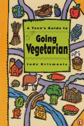 A Teen's Guide to Going Vegetarian. Judy Krizmanic