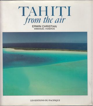 Tahiti from the Air. Emmanuel Vigneron Erwin Christian, photos, text.