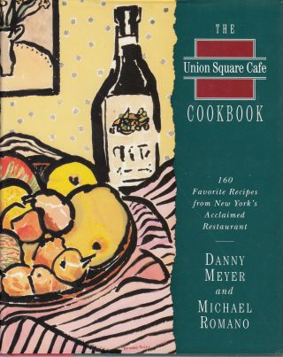 The Union Square Cafe Cookbook: 160 Favorite Recipes from New York's Acclaimed Restaurant....
