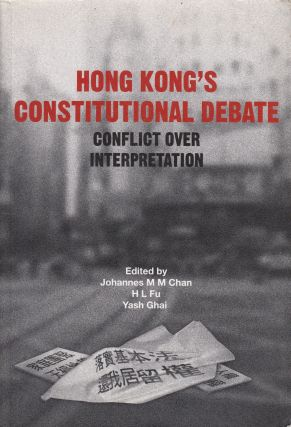 Hong Kong's Constitutional Debate: Conflict Over Interpretation. H. L. Fu Johannes M. M. Chan,...