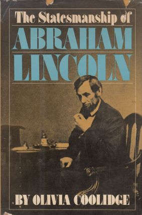 The Statesmanship of Abraham Lincoln. Olivia Coolidge