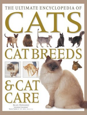 The Ultimate Encyclopedia of Cats, Cat Breeds & Cat Care. Alan Edwards.