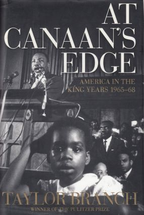 At Canaan's Edge: America in the King Years 1965-68. Taylor Branch