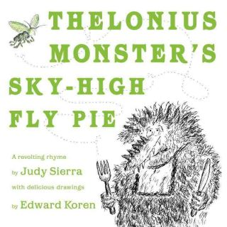 Thelonius Monster's Sky-High Fly Pie: A Revolting Rhyme. Judy Sierra