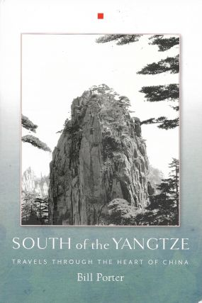 South of the Yangtze: Travels Through the Heart of China. Bill Porter.