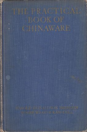 The Practical Book of Chinaware. Roger Wearne Ramsdell Harold Donaldson Eberlein