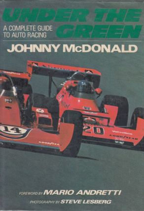 Under the Green: A Complete Guide to Auto Racing. Mario Andretti Johnny McDonald, foreword.