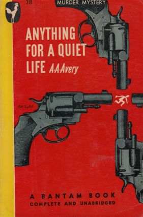 Anything for a Quiet Life: A Mystery. A A. Avery
