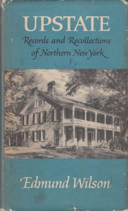 Upstate: Records and Recollections of Northern New York. Edmund Wilson
