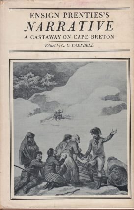 Ensign Prenties's Narrative :A Castaway on Cape Breton. G. G. Campbell S W. Prenties