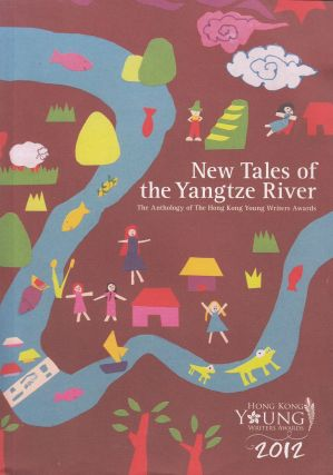 New Tales of the Yangtze River: The Anthology of the Hong Kong Young Writers Awards, 2012