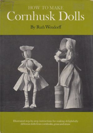 How to Make Cornhusk Dolls. Ruth Wendorff