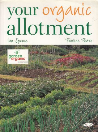 Your Organic Allotment. Pauline Pears Ian Spence.