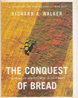 The Conquest of Bread: 150 Years of Agribusiness in California. Richard A. Walker