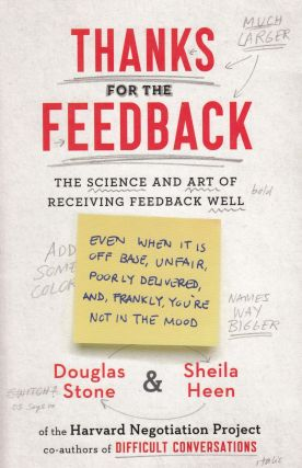 Thanks for the Feedback: The Science and Art of Receiving Feedback Well. Sheila Heen Douglas Stone.