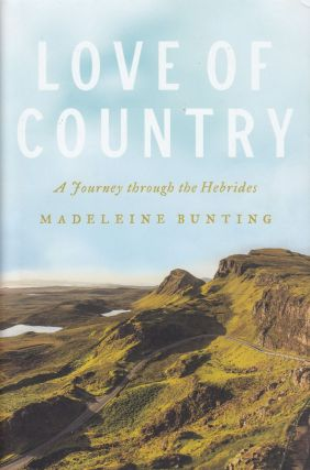 Love of Country: A Journey Through the Hebrides. Madeleine Bunting