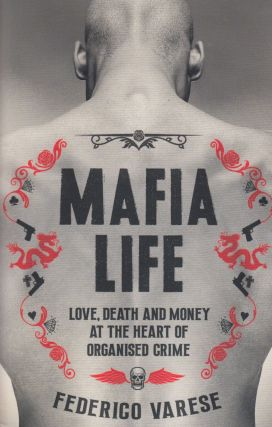 Mafia Life: Love, Death and Money at the Heart of Organised Crime. Federico Varese