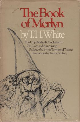 The Book of Merlyn: The Unpublished Conclusion to The Once and Future King. T H. White