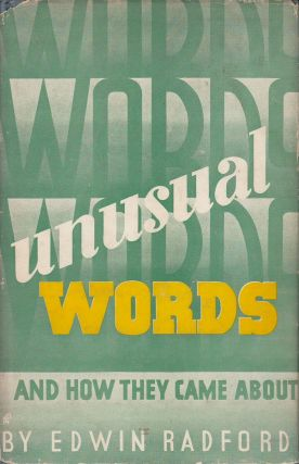 Unusual Words And How They Came About. Edwin Radford