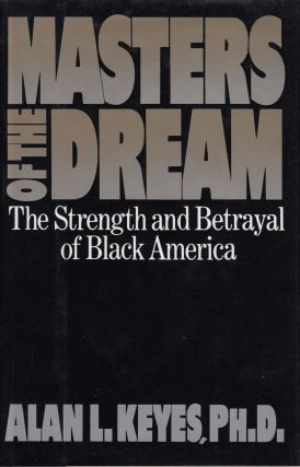 Masters of the Dream: The Strength and Betrayal of Black America. Alan L. Keyes