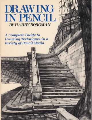 Drawing in Pencil: A Complete Guide to Drawing Techniques in a Variety of Pencil Media. Harry...