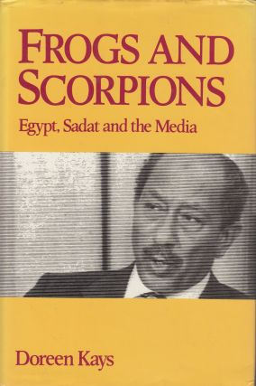 Frogs and Scorpions: Egypt, Sadat and the Media. Doreen Kays