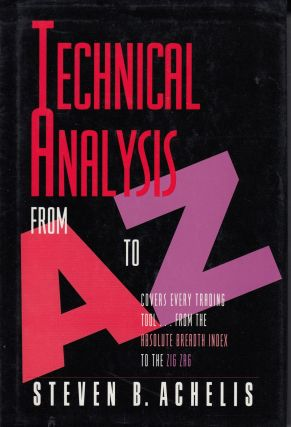 Technical Analysis from A to Z: Covers Every Trading Tool...From the Absolute Breadth Index to the Zig Zag. Steven B. Achelis.