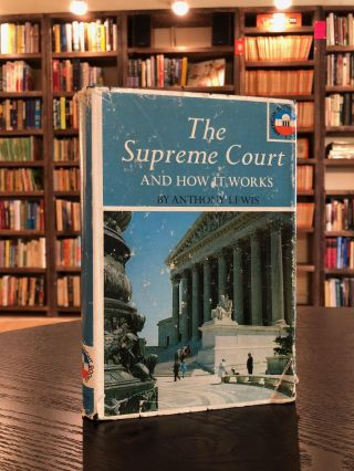 The Supreme Court and How it Works. Anthony Lewis
